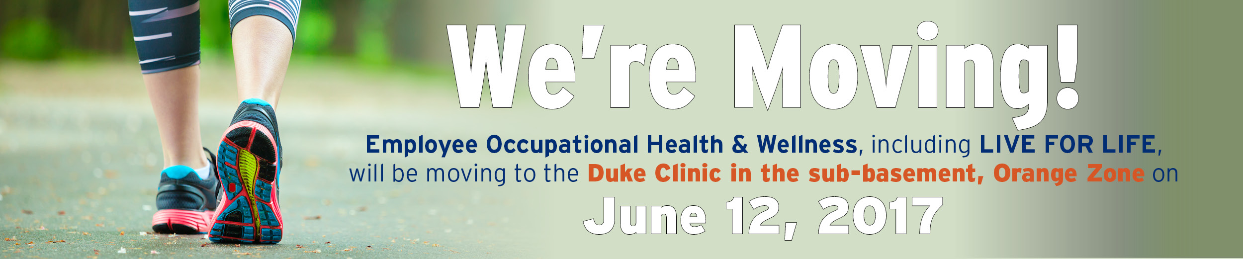 LIVE FOR LIFE and Employee Occupational Health & Wellness will be moving to the Duke Clinic in the sub-basement, Orange Zone on June 12, 2017