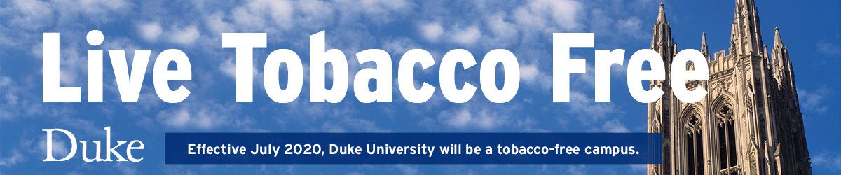 Live Tobacco Free | Effective July 1, 2020, Duke University will be a tobacco-free campus.